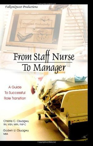 From Staff Nurse to Manager: A Guide to Successful Role Transition Christie Osuagwu