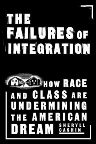 The Failures Of Integration: How Race and Class Are Undermining the American Dream  by  Sheryll Cashin