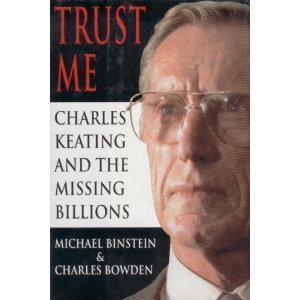 Trust Me: Charles Keating and the Missing Billions  by  Michael Binstein
