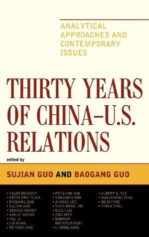 Thirty Years of China - U.S. Relations: Analytical Approaches and Contemporary Issues  by  Sujian Guo