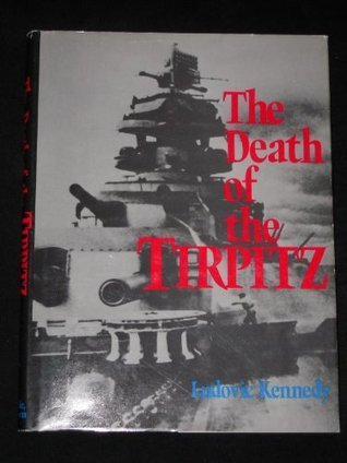 The death of the Tirpitz  by  Ludovic Kennedy