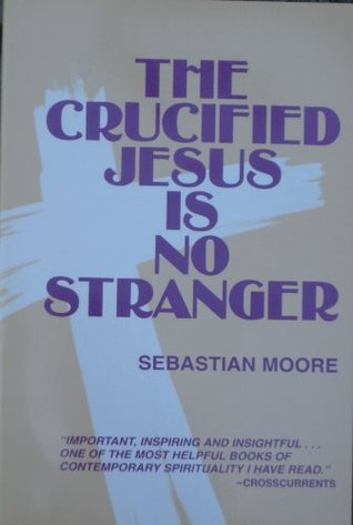 The Crucified Jesus is No Stranger  by  Sebastian Moore