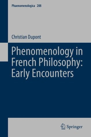 Phenomenology in French Philosophy: Early Encounters (Phaenomenologica)  by  Christian Dupont