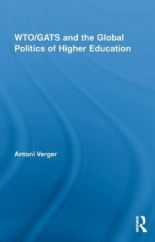 WTO/GATS and the Global Politics of Higher Education Antoni Verger