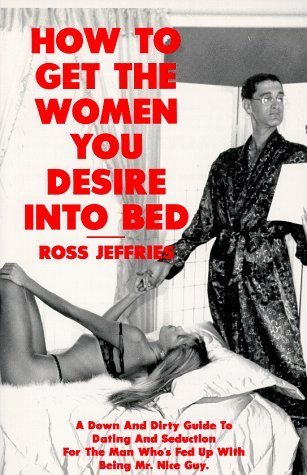 How to Get the Women You Desire into Bed Ross Jeffries