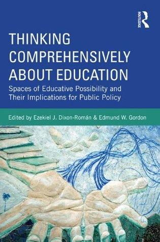 Thinking Comprehensively About Education: Spaces of Educative Possibility and their Implications for Public Policy  by  Ezekiel Dixon-Romxe1n