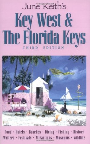 June Keiths Key West & The Florida Keys: A Guide to the Coral Islands  by  June Keith