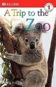 A Trip to the Zoo (Dk Readers, Level 1)  by  Karen Wallace