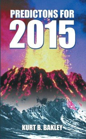Predictons for 2015  by  Kurt B. Bakley