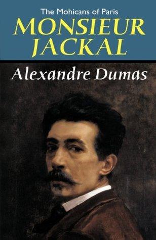 The Mohicans of Paris: Monsieur Jackal  by  Alexandre Dumas