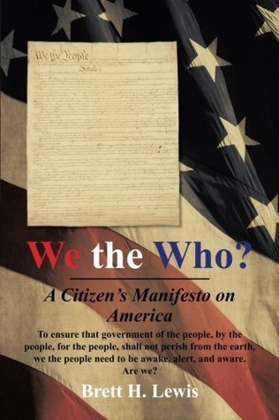 We the Who?: A Citizens Manifesto on America Brett H. Lewis