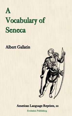 A Vocabulary of Seneca (American Language Reprints Series) (American Language Reprint Series) Albert Gallatin
