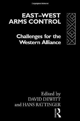 East-West Arms Control: Challenges for the Western Alliance  by  David Dewitt