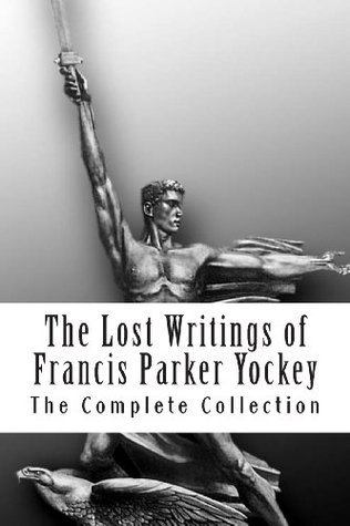 The Lost Writings of Francis Parker Yockey Francis Parker Yockey