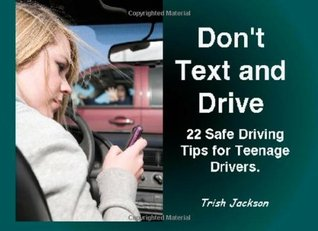 Dont Text and Drive: And other Safe Driving Tips for Teens and Young Drivers  by  Trish Jackson