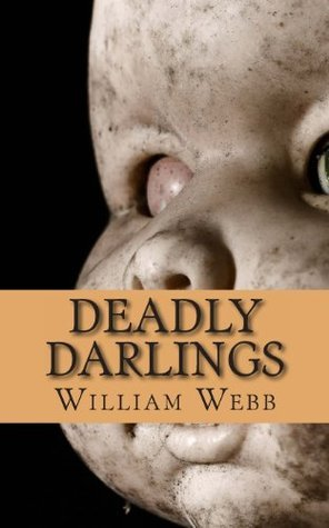 Deadly Darlings: The Horrifying True Accounts of Children Turned Into Murderers William Webb