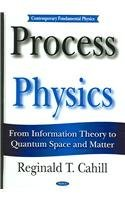 Process Physics: From Information Theory To Quantum Space And Matter Reginald T. Cahill