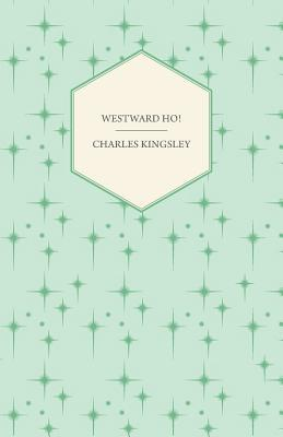 Westward Ho! - Or, the Voyages and Adventures of Sir Amyas Leigh, Knight of Burrough in the County of Devon  by  Charles Kingsley