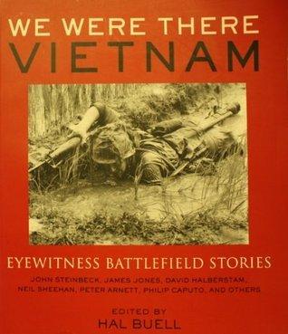 We Were There, Vietnam: Eyewitness Battlefield Stories  by  Hal Buell