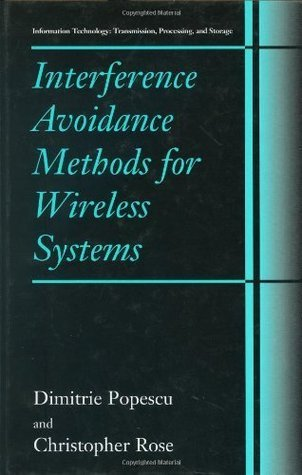 Interference Avoidance Methods for Wireless Systems (Information Technology: Transmission, Processing and Storage)  by  Dimitrie Popescu