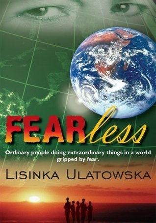 FEARless: Ordinary people doing extraordinary things in a world gripped  by  fear. by Lisinka Ulatowska