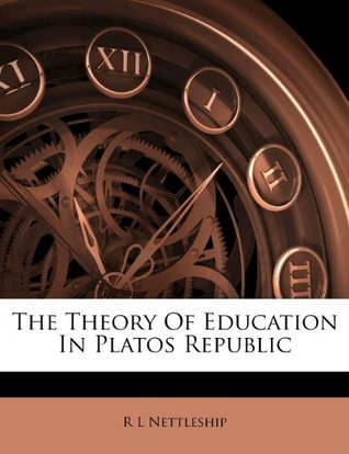 The Theory Of Education In Platos Republic R.L. Nettleship