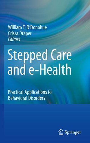 Stepped Care and e-Health: Practical Applications to Behavioral Disorders Crissa Draper