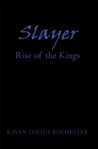 Slayer : Rise of the Kings  by  Kayan Lucius Rochester