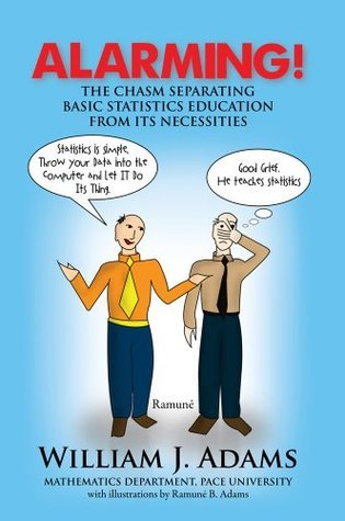 Alarming! The Chasm Separating Basic Statistics Education from its Necessities  by  William J. Adams