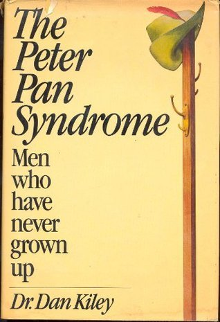 The Peter Pan Syndrome: Men Who Have Never Grown Up  by  Dan Kiley
