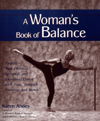 A Womans Book of Balance: Finding your Physical, Spiritual, and Emotional Center Karen Andes