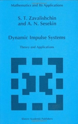 Dynamic Impulse Systems: Theory and Applications (Mathematics and Its Applications S.T. Zavalishchin