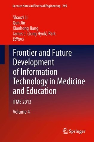 Frontier and Future Development of Information Technology in Medicine and Education: ITME 2013 (Lecture Notes in Electrical Engineering) Shaozi Li