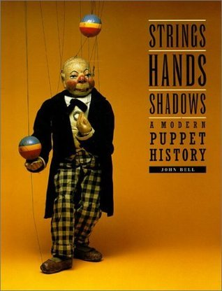 Strings, Hands, Shadows: A Modern Puppet History  by  John Bell