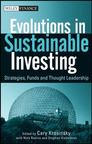Evolutions in Sustainable Investing: Strategies, Funds and Thought Leadership  by  Cary Krosinsky