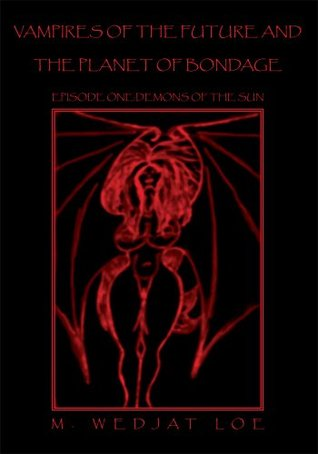 VAMPIRES OF THE FUTURE AND THE PLANET OF BONDAGE  by  M. WEDJAT LOE