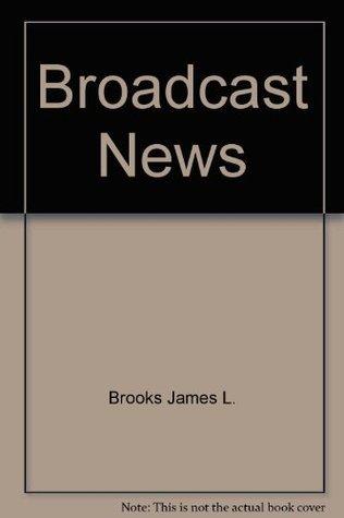 Broadcast News James L. Brooks
