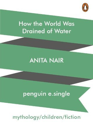 How the World Was Drained of Water Anita Nair