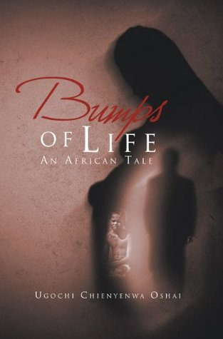 Bumps of Life : An African Tale  by  Ugochi Chienyenwa Oshai