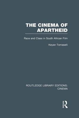 The Cinema of Apartheid: Race and Class in South African Film  by  Keyan Tomaselli