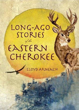 Long-Ago Stories of the Eastern Cherokee Lloyd Arneach