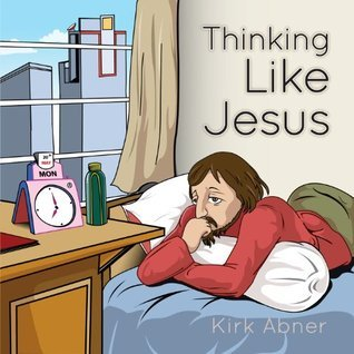Thinking Like Jesus  by  Kirk Abner