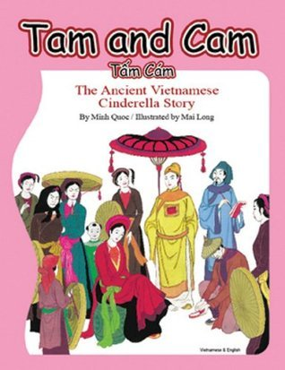 Tam and Cam: The Ancient Vietnamese Cinderella Story  by  Minh Quó̂c