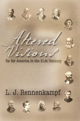Altered Visions: Rx for America in the 21st Century  by  L.J. Rennenkampf