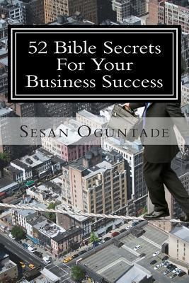 52 Bible Secrets for Your Business Success  by  Sesan Oguntade