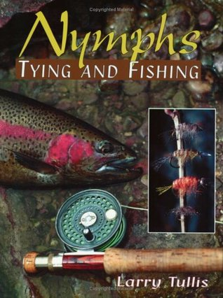 Nymphs Tying and Fishing  by  Larry Tullis