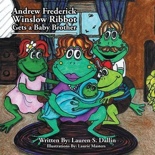 Andrew Frederick Winslow Ribbot Gets a Baby Brother  by  Lauren S. Dallin