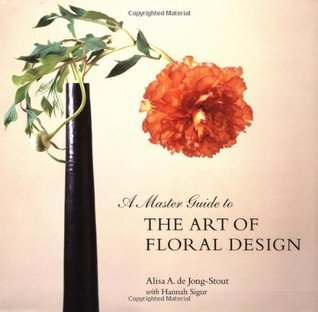 Master Guide to the Art of Floral Design  by  Alisa De Jong-Stout