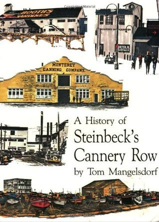 History of Steinbecks Cannery Row  by  Tom Mangelsdorf
