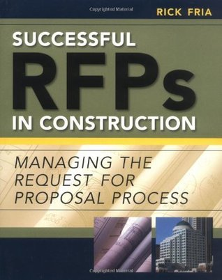 Successful RFPs in Construction: Managing the Request for Proposal Process Richard Fria